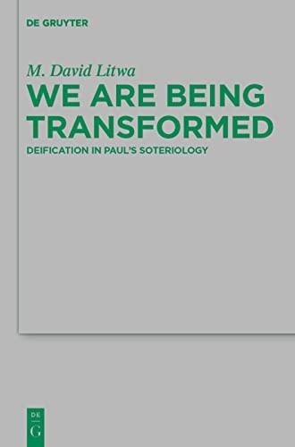 9783110283310: We Are Being Transformed: Deification in Paul's Soteriology (Beihefte zur Zeitschrift fur die Neutestamentliche Wissenschaft und die Kunde der Alteren Kirche, No. 187)