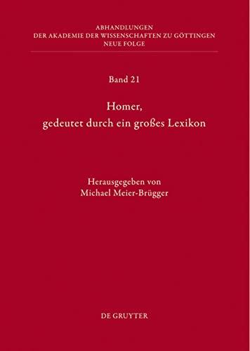 Homer, gedeutet durch ein grosses Lexikon : Akten Des Hamburger Kolloquiums Vom 6. -8. Oktober 2010 Zum Abschluss Des Lexikons Des Fruhgriechischen Epos - Meier-Brugger, Michael (edt)