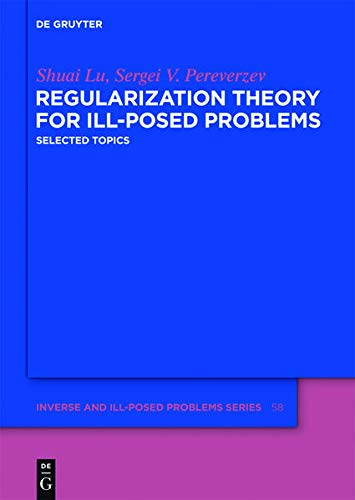 9783110286465: Regularization Theory for Ill-posed Problems: Selected Topics (Inverse and Ill-Posed Problems Series)