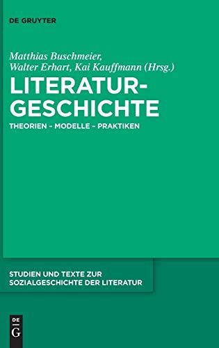 9783110287233: Literaturgeschichte Theorien - Modelle - Praktiken (Studien Und Texte Zur Sozialgeschichte der Literatur) (German Edition)