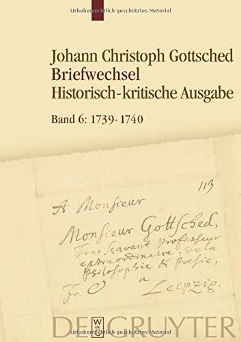 Briefwechsel 6. Juli 1739- Juli 1740: Johann Christoph Gottsched