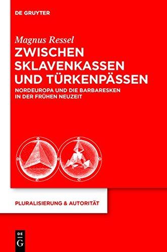 9783110288582: Zwischen Sklavenkassen Und Turkenpassen: Nordeuropa Und Die Barbaresken in Der Fruhen Neuzeit (Pluralisierung & Autorit T)