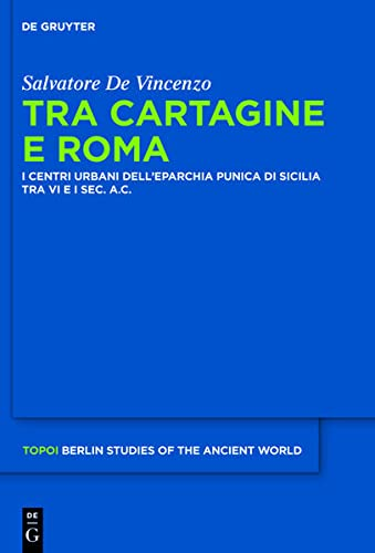 9783110290196: Tra Cartagine e Roma: I centri urbani dell'eparchia punica di Sicilia tra VI e I sec. a.C (Topoi: Berlin Studies of the Ancient World)