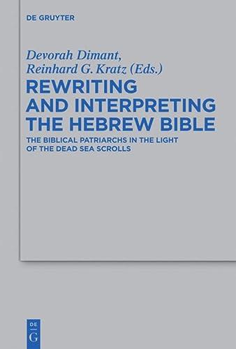 9783110290424: Rewriting and Interpreting the Hebrew Bible: The Biblical Patriarchs in the Light of the Dead Sea Scrolls (Beihefte Zur Zeitschrift Fur Die Alttestamentliche Wissenschaft)