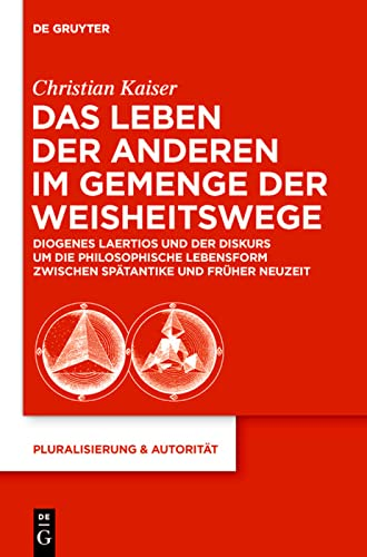 9783110293012: Das Leben der anderen im Gemenge der Weisheitswege: Diogenes Laertios und der Diskurs um die philosophische Lebensform zwischen Spätantike und Früher Neuzeit (Pluralisierung & Autoritat)
