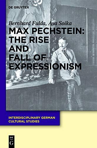 Max Pechstein: The Rise And Fall Of: Fulda, Bernhard/ Soika,