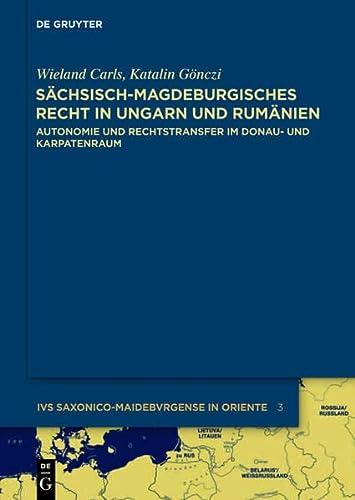 9783110297300: Sächsisch-magdeburgisches Recht in Ungarn und Rumänien: Autonomie und Rechtstransfer im Donau- und Karpatenraum (Ius Saxonico-Maideburgense in Oriente)