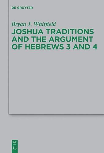 9783110297775: Joshua Traditions and the Argument of Hebrews 3 and 4 (Beihefte Zur Zeitschrift Fur Die Neutestamentliche Wissenschaft Und Die Kunde Der Alteren Kirche)