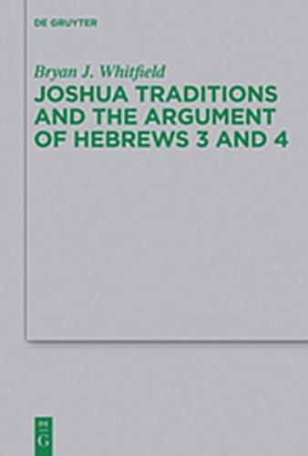 9783110297829: Joshua Traditions and the Argument of Hebrews 3 and 4 (Beihefte Zur Zeitschrift Fur die Neutestamentliche Wissensch)
