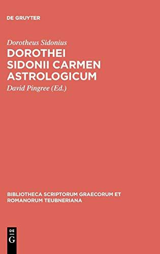 9783110298864: Dorothei Sidonii Carmen Astrologicum (Bibliotheca Scriptorum Graecorum Et Romanorum Teubneriana) (Ancient Greek Edition)