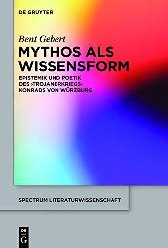 9783110299601: Mythos ALS Wissensform: Epistemik Und Poetik Des 'Trojanerkriegs' Konrads Von Wurzburg (Spectrum Literaturwissenschaft / Spectrum Literature)