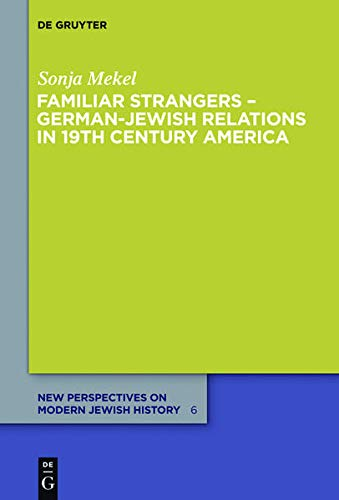 9783110300741: Familiar Strangers German-Jewish Relations in 19th Century America (New Perspectives on Modern Jewish History)