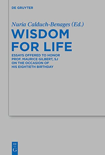 9783110301625: Wisdom for Life: Essays Offered to Honor Prof. Maurice Gilbert S. J. on the Occasion of His Eightieth Birthday