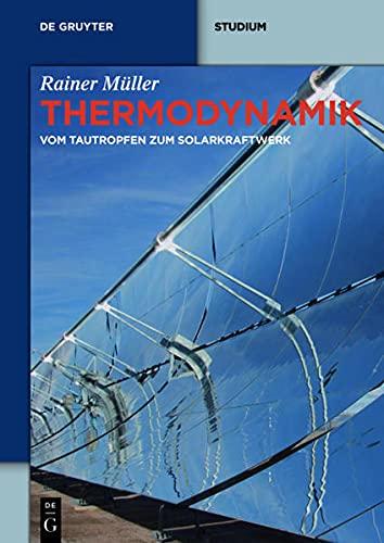 9783110301984: Thermodynamik: Vom Tautropfen Zum Solarkraftwerk
