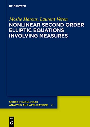Nonlinear Second Order Elliptic Equations Involving Measures (de Gruyter Series In Nonlinear ...