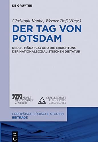 9783110305494: Der Tag Von Potsdam Der 21. Marz 1933 Und Die Errichtung Der Nationalsozialistischen Diktatur (Europaisch-Judische Studien Beitrage) (German Edition)