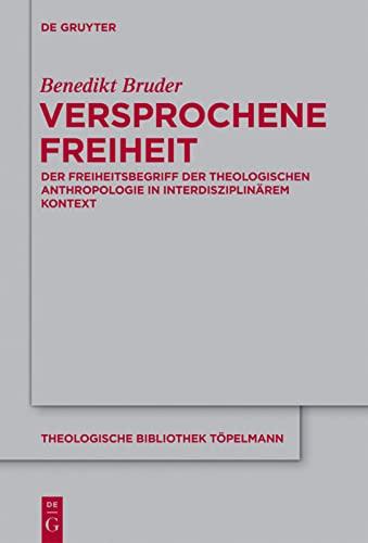 9783110307481: Versprochene Freiheit: Der Freiheitsbegriff der theologischen Anthropologie in interdisziplinärem Kontext (Theologische Bibliothek Topelmann)