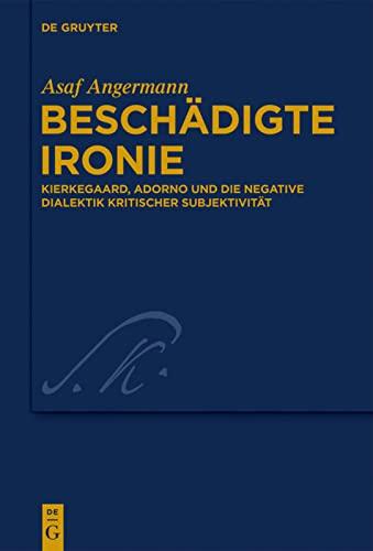9783110308488: Beschadigte Ironie: Kierkegaard, Adorno Und Die Negative Dialektik Kritischer Subjektivitat (Kierkegaard Studies. Monograph) (German Edition) (Kierkegaard Studies: Monographs)