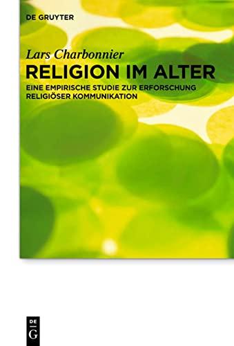9783110308853: Religion Im Alter: Eine Empirische Studie Zur Erforschung Religioser Kommunikation (Praktische Theologie Im Wissenschaftsdiskurs) (German Edition)