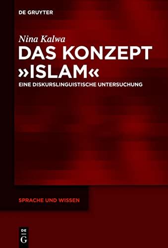 9783110309263: Das Konzept »Islam«: Eine diskurslinguistische Untersuchung (Sprache Und Wissen)