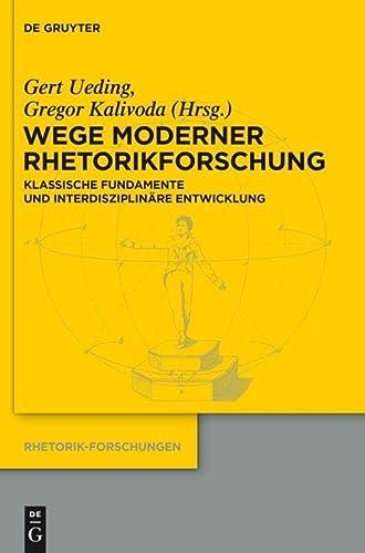 Wege Moderner Rhetorikforschung: Klassische Fundamente Und Interdisziplinare Entwicklung (...