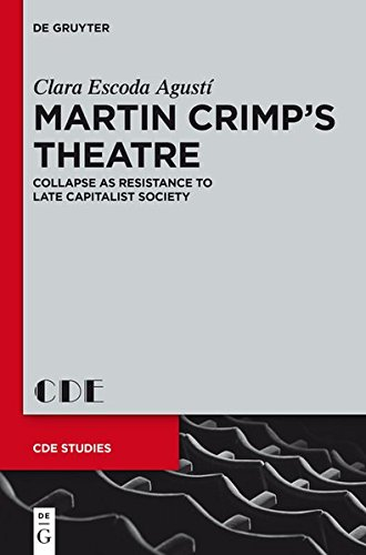 9783110309966: Martin Crimp's Theatre: Collapse as Resistance to Late Capitalist Society (Contemporary Drama in English Studies)