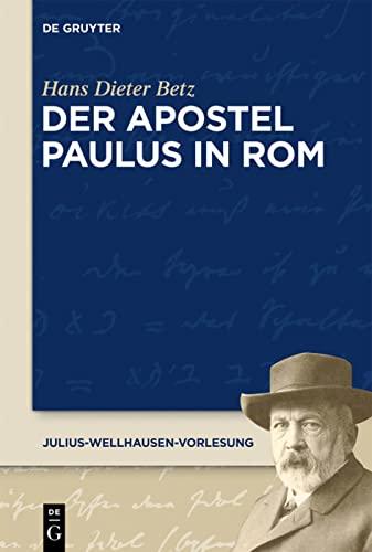 Der Apostel Paulus in Rom (Julius-Wellhausen-Vorlesung) (German Edition) (311031262X) by Hans Dieter Betz