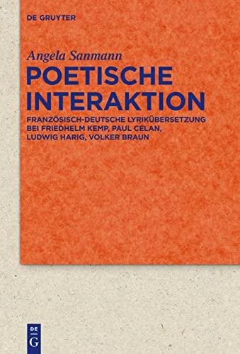 Poetische Interaktion : Französisch-deutsche Lyrikübersetzung bei Friedhelm Kemp, Paul Celan, Ludwig Harig, Volker Braun - Angela Sanmann