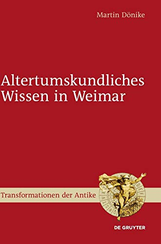 9783110313826: Altertumskundliches Wissen in Weimar (Transformationen Der Antike)