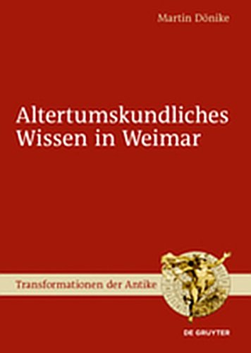 9783110313840: Altertumskundliches Wissen in Weimar (Transformationen Der Antike)