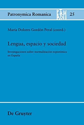 9783110314564: Lengua, espacio y sociedad: Investigaciones sobre normalizacion toponimica en Espana (Patronymica Romanica)