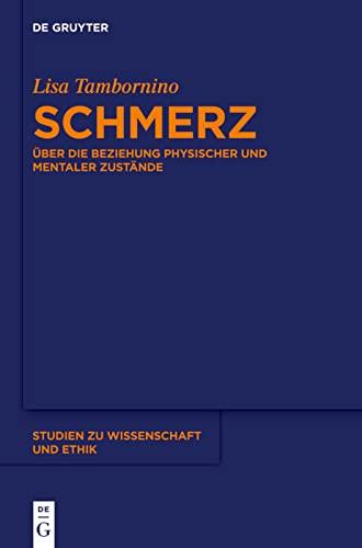 9783110314793: Schmerz: Über die Beziehung physischer und mentaler Zustände (Studien Zu Wissenschaft Und Ethik)