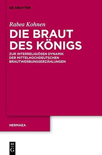 9783110314816: Die Braut Des Konigs: Zur Interreligiosen Dynamik Der Mittelhochdeutschen Brautwerbungserzahlungen (Hermaea. Neue Folge) (German Edition)