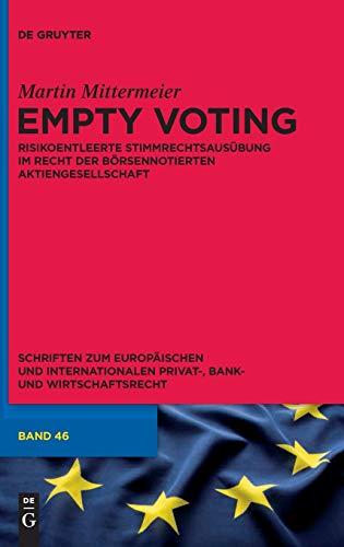 9783110315622: Empty Voting: Risikoentleerte Stimmrechtsausubung Im Recht Der Borsennotierten Aktiengesellschaft (Schriften Zum Europaischen Und Internationalen Privat-, Bank) (German Edition)