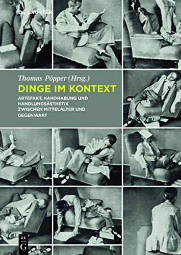 9783110315882: Dinge Im Kontext: Artefakt, Handhabung Und Handlungsasthetik Zwischen Mittelalter Und Gegenwart (German Edition)