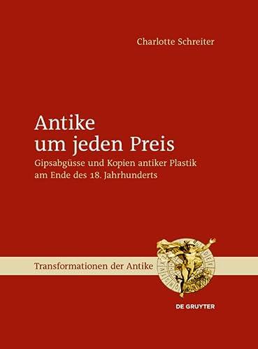 9783110316889: Antike Um Jeden Preis: Gipsabgusse Und Kopien Antiker Plastik Am Ende Des 18. Jahrhunderts (Transformationen Der Antike) (German Edition)