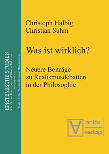 9783110322774: Was ist wirklich?: Neuere Beiträge zu Realismusdebatten in der Philosophie (Epistemische Studien)