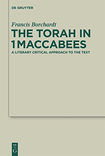9783110323498: The Torah in 1Maccabees: A Literary Critical Approach to the Text (Deuterocanonical and Cognate Literature Studies)