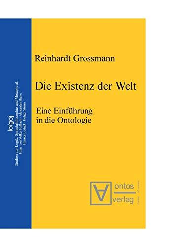 Die Existenz Der Welt: Eine Einfuhrung in Die Ontologie (Logos) (German Edition) (3110323826) by Grossmann, Reinhardt