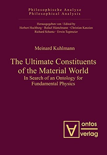 9783110326130: The Ultimate Constituents of the Material World: In Search of an Ontology for Fundamental Physics (Philosophische Analyse / Philosophical Analysis)