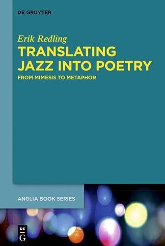9783110326543: Translating Jazz Into Poetry: From Mimesis to Metaphor (Buchreihe Der Anglia)