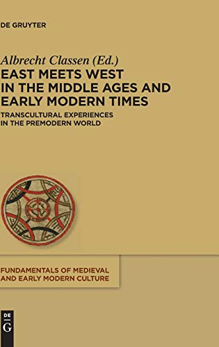 9783110328783: East Meets West in the Middle Ages and Early Modern Times: Transcultural Experiences in the Premodern World (Fundamentals of Medieval and Early Modern Culture)