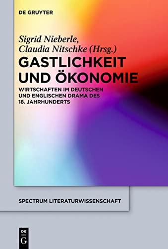 9783110331578: Gastlichkeit Und Okonomie: Wirtschaften Im Deutschen Und Englischen Drama Des 18. Jahrhunderts (Spectrum Literaturwissenschaft / Spectrum Literature) (German Edition)