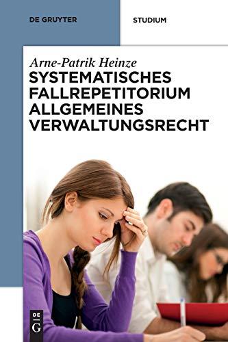 Systematisches Fallrepetitorium Allgemeines Verwaltungsrecht: Arne-Patrik Heinze