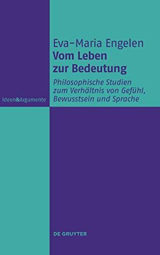9783110333312: Vom Leben zur Bedeutung: Philosophische Studien zum Verhältnis von Gefühl, Bewusstsein und Sprache (Ideen & Argumente)