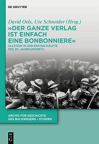 9783110337082: Der Ganze Verlag Ist Einfach Eine Bonbonniere: Ullstein in Der Ersten Halfte Des 20. Jahrhunderts (Archiv Fur Geschichte Des Buchwesens Studien) (German Edition)