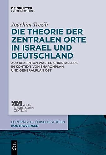 9783110338133: Die Theorie Der Zentralen Orte in Israel Und Deutschland: Zur Rezeption Walter Christallers Im Kontext Von Sharonplan Und Generalplan Ost