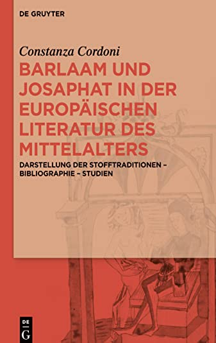 9783110341850: Barlaam und Josaphat in der europäischen Literatur des Mittelalters: Darstellung der Stofftraditionen - Bibliographie - Studien