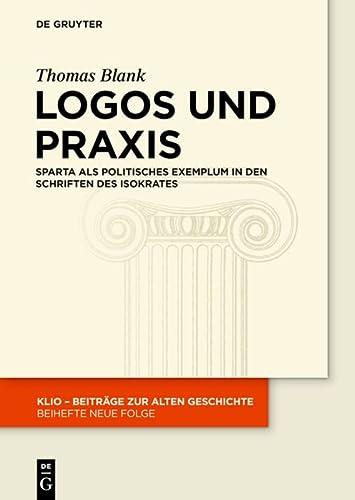 9783110342000: Logos und Praxis: Sparta als politisches Exemplum in den Schriften des Isokrates
