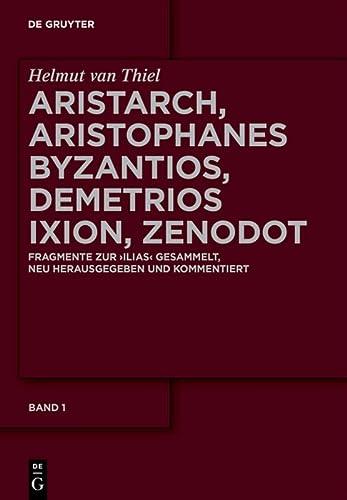 9783110343144: Aristarch, Aristophanes Byzantios, Demetrios Ixion, Zenodot: Fragmente Zur Ilias Gesammelt, Neu Herausgegeben Und Kommentiert (Ancient Greek Edition)